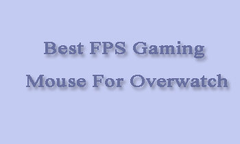 Best FPS Gaming Mouse For Overwatch
